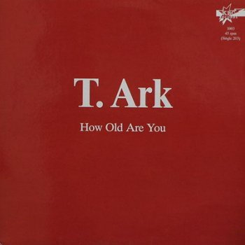 T. Ark How Old Are You - 1987 MP3